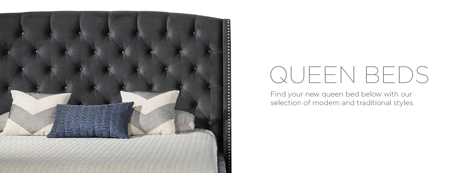 Queen beds. Find your new queen bed below with our selection of modern and traditional styles.
