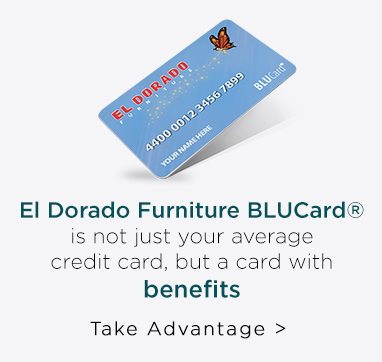 El Dorado Furniture BLUCard® is not just your average credit card, but a card with benefits! Take Advantage